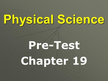 Physical Science Pre-Test Chapter 19. Each letter or pair of letters is a _______ _______. Chemical symbol.