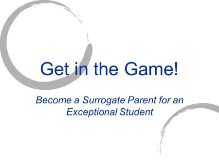 Get in the Game! Become a Surrogate Parent for an Exceptional Student.