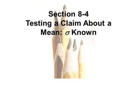 Slide Slide 1 Section 8-4 Testing a Claim About a Mean:  Known.