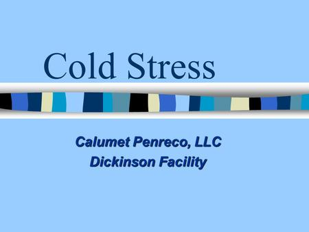 Cold Stress Calumet Penreco, LLC Dickinson Facility.
