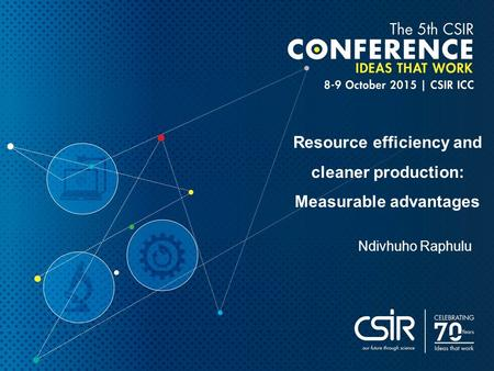 Resource efficiency and cleaner production: Measurable advantages Ndivhuho Raphulu.