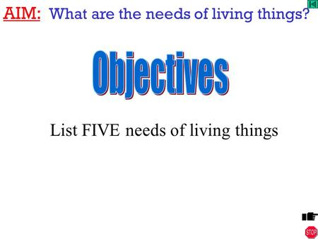 AIM: What are the needs of living things? List FIVE needs of living things.