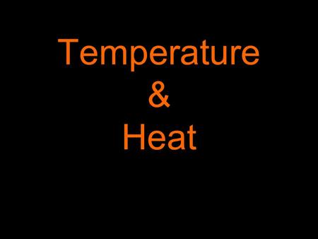 Temperature & Heat TEMPERATURE: a measure of how rapidly or how slowly molecules move around.