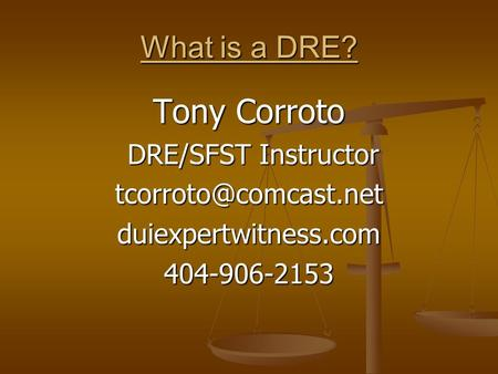 What is a DRE? Tony Corroto DRE/SFST Instructor DRE/SFST