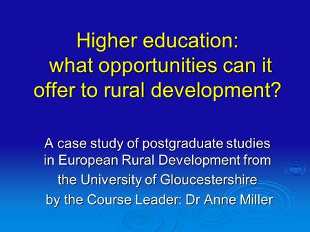 Higher education: what opportunities can it offer to rural development? A case study of postgraduate studies in European Rural Development from the University.