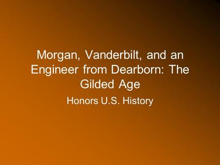 Morgan, Vanderbilt, and an Engineer from Dearborn: The Gilded Age Honors U.S. History.