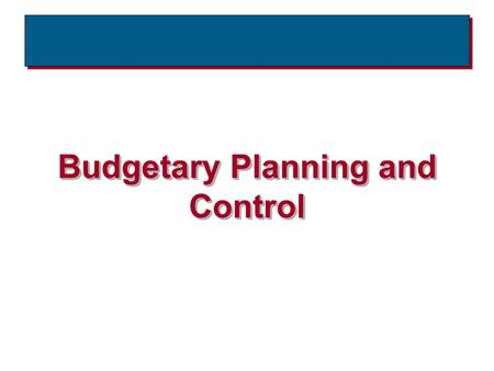 Budgetary Planning and Control. BudgetsBudgets  The formal documents that quantify a company's plans for achieving its goals.  For many companies, the.
