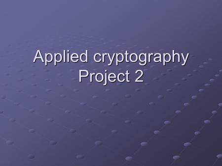Applied cryptography Project 2. 2CSE539 Applied Cryptography- 2005 A demo Chat server registration Please enter a login name : > Alice Please enter the.