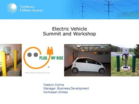 0 Watson Collins Manager, Business Development Northeast Utilities Electric Vehicle Summit and Workshop  SM.
