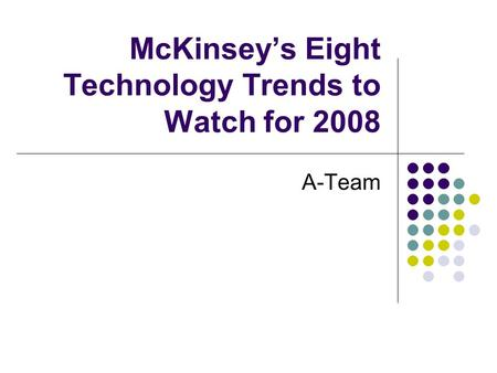 McKinsey's Eight Technology Trends to Watch for 2008 A-Team.