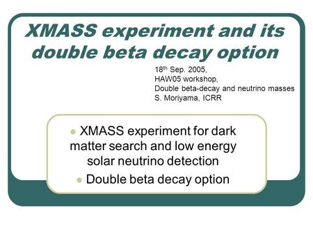 XMASS experiment and its double beta decay option XMASS experiment for dark matter search and low energy solar neutrino detection Double beta decay option.