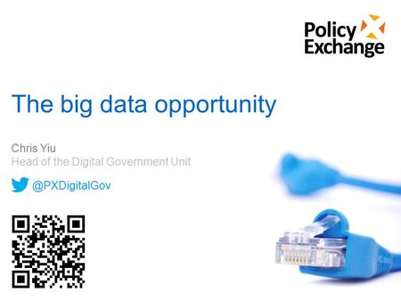 The big data opportunity Chris Yiu Head of the Digital Government