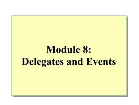 Module 8: Delegates and Events. Overview Delegates Multicast Delegates Events When to Use Delegates, Events, and Interfaces.