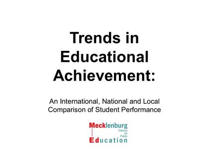 Trends in Educational Achievement: An International, National and Local Comparison of Student Performance.