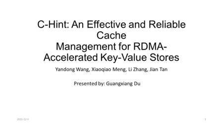 C-Hint: An Effective and Reliable Cache Management for RDMA- Accelerated Key-Value Stores Yandong Wang, Xiaoqiao Meng, Li Zhang, Jian Tan Presented by: