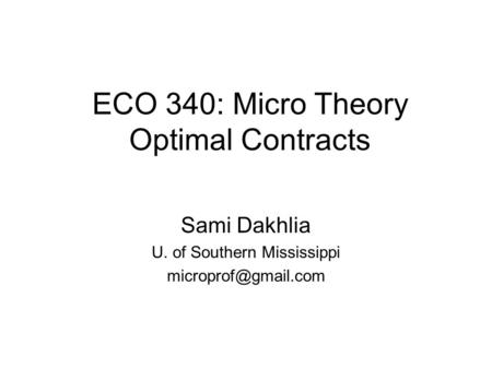 ECO 340: Micro Theory Optimal Contracts Sami Dakhlia U. of Southern Mississippi
