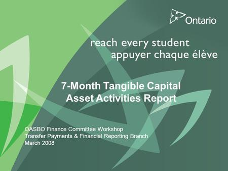 0 PUT TITLE HERE 7-Month Tangible Capital Asset Activities Report OASBO Finance Committee Workshop Transfer Payments & Financial Reporting Branch March.