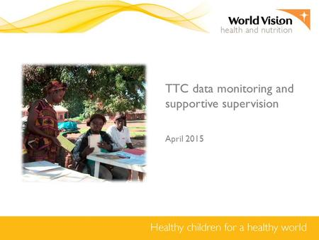 TTC data monitoring and supportive supervision April 2015.