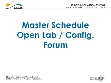 Master Schedule Open Lab / Config. Forum. Agenda General discussion / overview of the master schedule process Timelines and task lists How various master.
