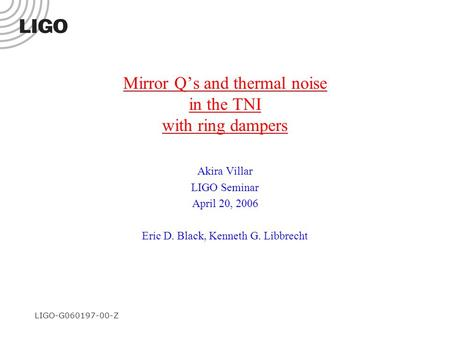 LIGO-G060197-00-Z Mirror Q's and thermal noise in the TNI with ring dampers Akira Villar LIGO Seminar April 20, 2006 Eric D. Black, Kenneth G. Libbrecht.