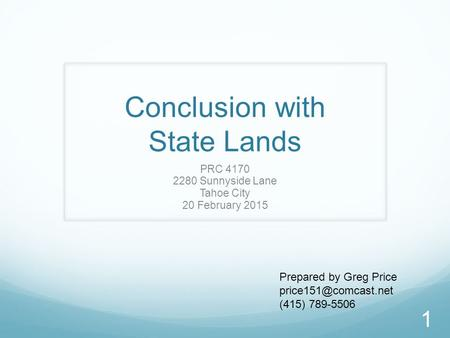 Conclusion with State Lands PRC 4170 2280 Sunnyside Lane Tahoe City 20 February 2015 Prepared by Greg Price (415) 789-5506 1.