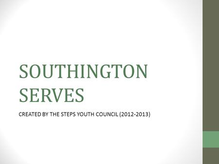 SOUTHINGTON SERVES CREATED BY THE STEPS YOUTH COUNCIL (2012-2013)