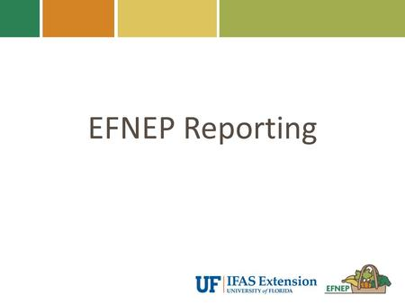 EFNEP Reporting. Topics Adult Reporting Youth Reporting WebNEERS Success Stories Monthly Program Reviews 2.