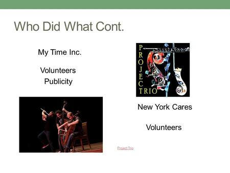 Who Did What Cont. Volunteers Publicity Project Trio My Time Inc. New York Cares Volunteers.