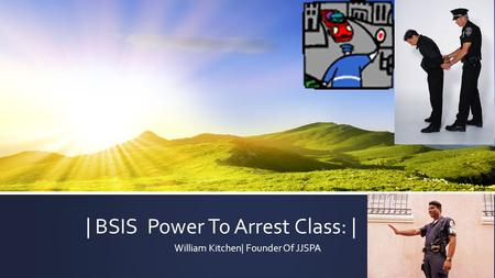 | BSIS Power To Arrest Class: | William Kitchen| Founder Of JJSPA.