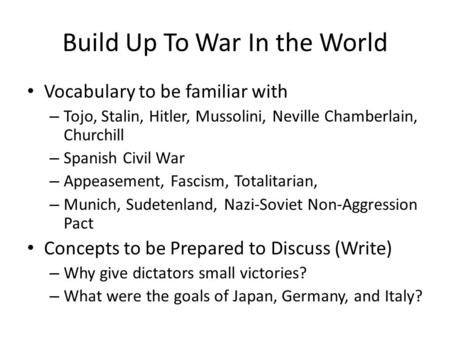 Build Up To War In the World Vocabulary to be familiar with – Tojo, Stalin, Hitler, Mussolini, Neville Chamberlain, Churchill – Spanish Civil War – Appeasement,