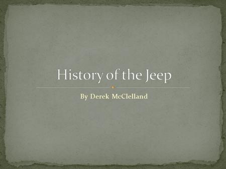 By Derek McClelland. The Jeep was first mass-produced in 1940 for the United States armed forces. During WWI limited attempts where made to mechanize.