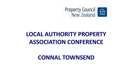 LOCAL AUTHORITY PROPERTY ASSOCIATION CONFERENCE CONNAL TOWNSEND.