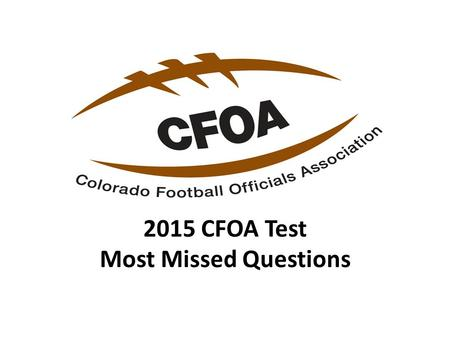 2015 CFOA Test Most Missed Questions. #43 (22% answered correctly) Q: Illegal participation can be a non-player foul.