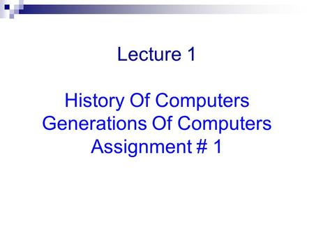 Lecture 1 History Of Computers Generations Of Computers Assignment # 1.
