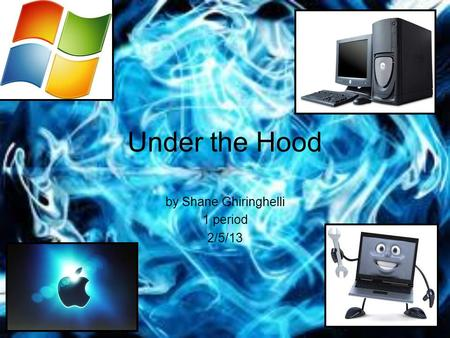 Under the Hood by Shane Ghiringhelli 1 period 2/5/13.