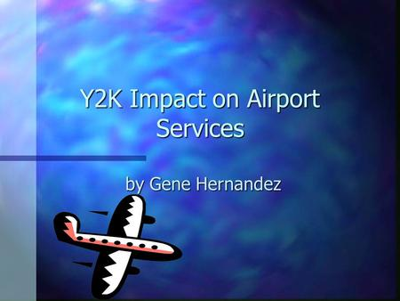 Y2K Impact on Airport Services by Gene Hernandez.