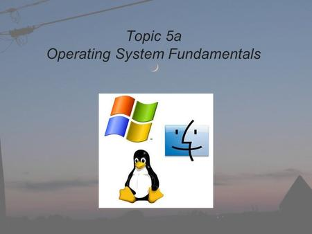 Topic 5a Operating System Fundamentals. What is an operating system? a computer is comprised of various types of software device drivers (storage, I/O,