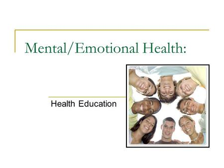 Mental/Emotional Health: Health Education. Mental/Emotional Health Info: 20% of Americans currently suffer from a mental/emotional disorder. 50% of people.
