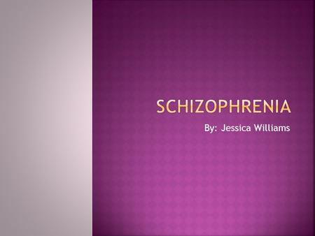 By: Jessica Williams.  Schizophrenia is a chronic, severe and disabling brain disorder.  Schizophrenia usually begins in early adulthood around the.