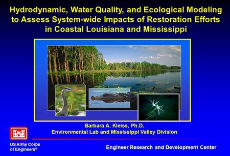 US Army Corps of Engineers ® Engineer Research and Development Center Hydrodynamic, Water Quality, and Ecological Modeling to Assess System-wide Impacts.