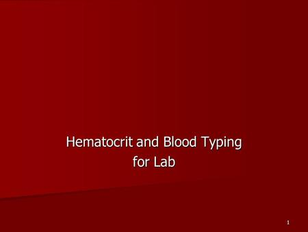 1 Hematocrit and Blood Typing for Lab. Hematocrit A quick screening test for anemia is the hematocrit. A quick screening test for anemia is the hematocrit.