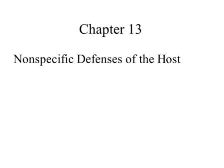 Chapter 13 Nonspecific Defenses of the Host. SusceptibilityLack of resistance to a disease Resistance Ability to ward off disease Nonspecific resistanceDefenses.