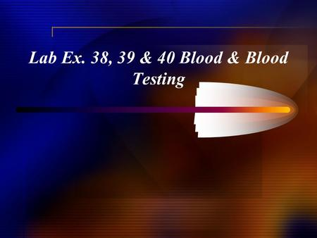 Lab Ex. 38, 39 & 40 Blood & Blood Testing. Blood cells.