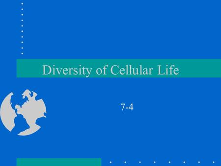 Diversity of Cellular Life 7-4. Unicellular Organisms Cells are the basic units of all organisms, but sometimes a single cell is the organism A.k.a unicellular.