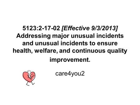5123:2-17-02 [Effective 9/3/2013] Addressing major unusual incidents and unusual incidents to ensure health, welfare, and continuous quality improvement.