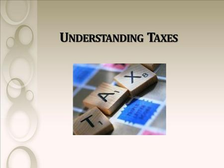 U NDERSTANDING T AXES. W HAT IS A T AX ? Tax is a financial charge on a taxpayer by the federal and state governments.