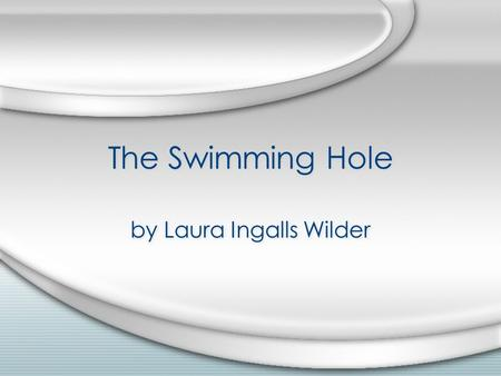 The Swimming Hole by Laura Ingalls Wilder. Vocabulary Goal: Answer each question to define the word in red.