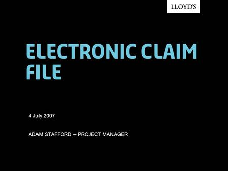 Electronic claim file 4 July 2007 ADAM STAFFORD – PROJECT MANAGER.