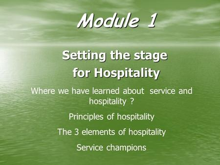 Module 1 Setting the stage for Hospitality for Hospitality Where we have learned about service and hospitality ? Principles of hospitality The 3 elements.
