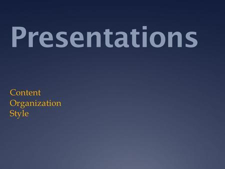 Presentations Content Organization Style. Oral Communication  Requires excellent research, strong organization, & stage presence  Is interactive: 